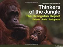 Thinkers of the Jungle: The Orangutan Report- Pictures, Facts, Background