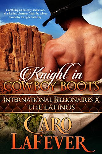 Knight in Cowboy Boots: International Billionaires X: The Latinos ()