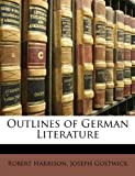 Outlines of German Literature, Robert Harrison and Joseph Gostwick, 1146740093