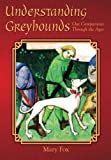 img - for Understanding Greyhounds; Our Companions Through the Ages book / textbook / text book