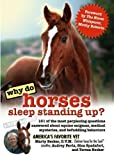 Why Do Horses Sleep Standing Up?: 101 of the Most Perplexing Questions Answered About Equine Enigmas, Medical Mysteries, and Befuddling Behaviors (Why Do Series)