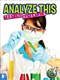 Analyze This: Testing Materials (My Science Library)