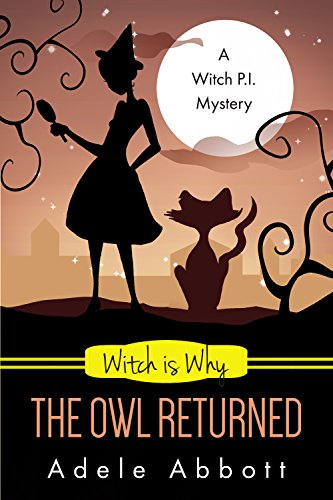 Witch Is Why The Owl Returned (A Witch P.I. Mystery Book 21) by [Abbott, Adele]