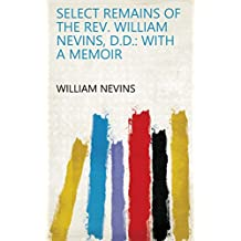 Select Remains of the Rev. William Nevins, D.D.: With a Memoir