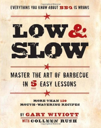 Read Online Low and Slow: Master the Art of Barbecue in Five Easy Lessons by Wiviott, Gary, Rush, Colleen (2009) Paperback ebook