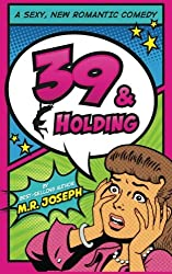 39 & Holding: A Sexy, New Romantic Comedy