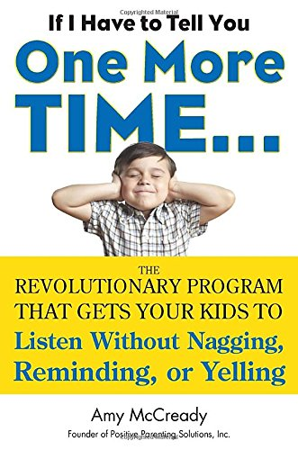 If I Have to Tell You One More Time...: The Revolutionary Program That Gets Your Kids To Listen Without Nagging, Remindi ng, or Yelling [Amy McCready] (Tapa Blanda)