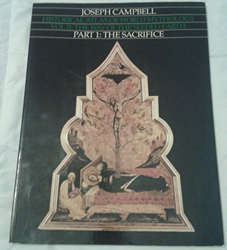 Historical Atlas of World Mythology Vol. II: The Way of the Seeded Earth, Part 1: The Sacrifice