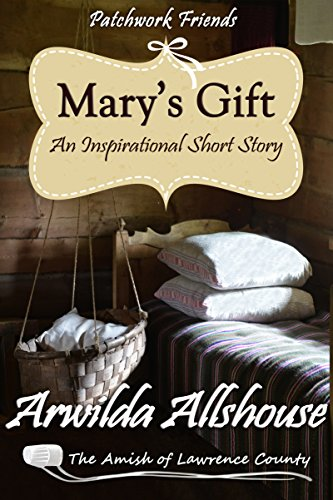 Mary's Gift: An Amish Christian Inspirational Short Story: The Amish of Lawrence County, PA (Patchwork Friends: Quilters of Lawrence County Book 2) by [Allshouse, Arwilda]
