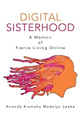 Digital Sisterhood: A Memoir of Fierce Living Online