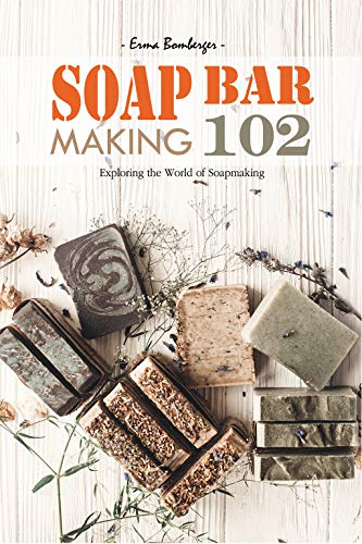 Soap Bar Making 102: Exploring the World of Soapmaking by [Bomberger, Erma]