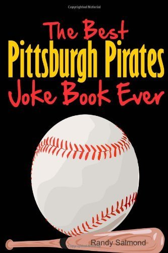 The best pittsburgh pirates joke book ever by Salmond, Randy (2013) ()