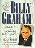 img - for The Collected Works of Billy Graham: Three Bestselling Works Complete in One Volume (Angels, How to Be Born Again, and The Holy Spirit) Hardcover - September 20, 2001 book / textbook / text book