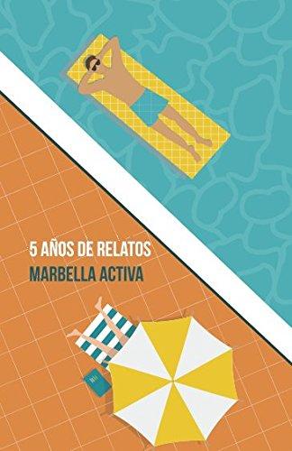 5 AÑOS DE RELATOS: CONCURSO DE RELATOS MARBELLA ACTIVA (Spanish Edition)