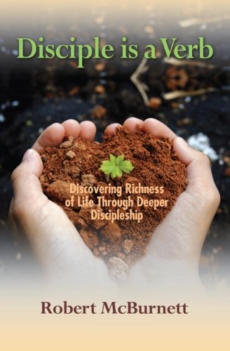 Disciple is a Verb: Discovering Richness of Life Through Deeper Discipleship