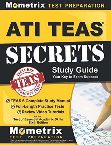 (ATI TEAS Secrets Study Guide: TEAS 6 Complete Study Manual, Full-Length Practice Tests, Review Video Tutorials for the Test of Essential Academic Skills, Sixth Edition)