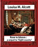 img - for Rose in Bloom: A Sequel to Eight Cousins (1876), by Louisa M. Alcott (novel): Louisa May Alcott book / textbook / text book