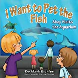 I Want to Pet the Fish: Abey Visits the Aquarium (Abey s Adventures) (Volume 2)