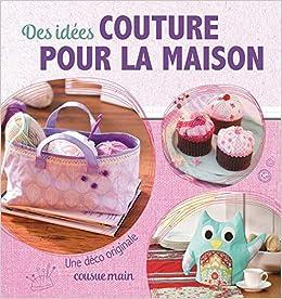 Amazon Fr Des Idées Coutures Pour La Maison Une Déco