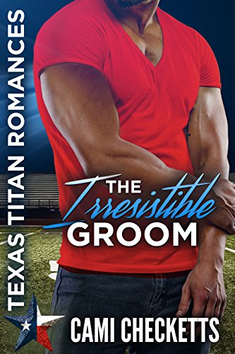 The Irresistible Groom: Texas Titan Romances: The Lost Ones cover