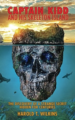 (Captain Kidd and His Skeleton Island: The Discovery of a Strange Secret Hidden For Centuries)