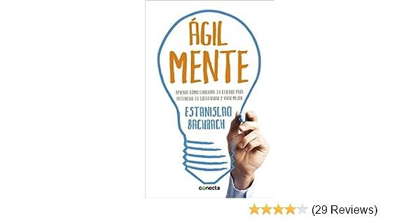 AgilMente: aprenda cómo funciona su cerebro para potenciar su creatividad y vivir mejor: Estanislao Bachrach: 9788415431633: Amazon.com: Books