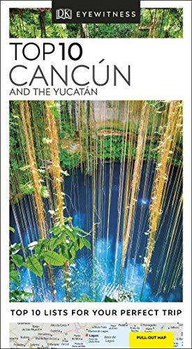 Top 10 Cancun and the Yucatan (DK Eyewitness Travel Guide)