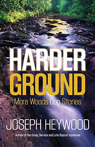 Harder Ground: More Woods Cop Stories
