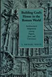 Building God's House in the Roman World : Architectural Adaptation among Pagans, Jews, and Christians, White, Michael L., 0801839068