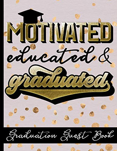 Motivated Educated & Graduated - Graduation Guest Book: Keepsake For Graduates - Party Guests Sign In and Write Special Messages & Words of ... Cover Design - Bonus Gift Log -