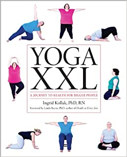 Yoga XXL: A Journey to Health for Bigger People: Ingrid ...