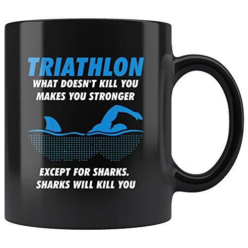 Triathlon What Doesn't Kill You Makes You Stronger Except For Sharks Mug 11oz in Black - Funny Triathlon Gift