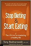 Stop Dieting & Start Eating: The SECRET to mastering a healthy life
