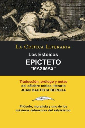 Los Estoicos: Epicteto: Maximas; Colección La Crítica Literaria por el célebre crítico literario Juan Bautista Bergua, Ediciones Ibéricas (Spanish Edition)