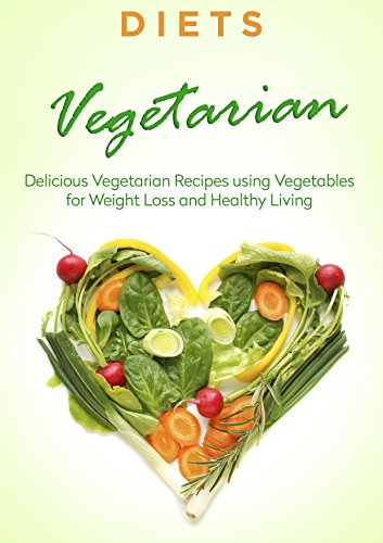 Recipes: VEGETARIAN DIET - Vegetables, Herbs, & Fruits. Quick And