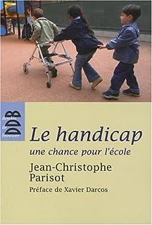 Le handicap, une chance pour l'école : écouter, penser et vivre l'altérité dans la communauté éducative, Parisot, Jean-François