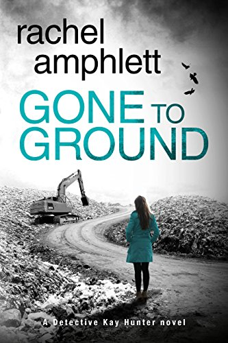 Gone to Ground: A Detective Kay Hunter serial killer mystery (Kay Hunter British detective crime thriller Book 6) by [Amphlett, Rachel]