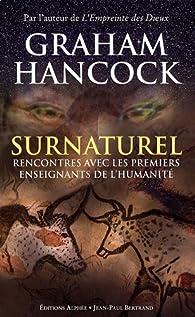 Surnaturel - Rencontres avec les premiers enseignants de l'humanité par Graham Hancock