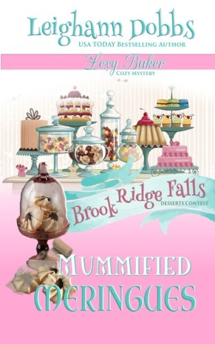 Mummified Meringues (Lexy Baker Cozy Mystery Series) (Volume 10) -