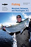 Fishing Maryland, Delaware, and Washington, D.C.: An Angler s Guide To More Than 100 Fresh And Saltwater Fishing Spots
