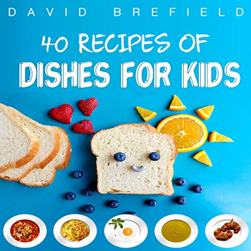 40 Recipes of Dishes for Kids: A Cookbooks Series, Book 6 by David Brefield