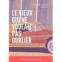 Le Vieux qui ne voulait pas oublier: Voyage en Nostalgie (édition illustrée) (French Edition)