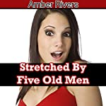 Stretched By Five Old Men: Taboo Forced Erotica | Amber Rivers