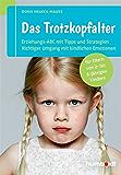 Das Trotzkopfalter: Der Ratgeber für Eltern von 2- bis 6-jährigen Kindern. Der richtige Umgang mit kindlichen Emotionen. Das Erziehungs-ABC mit Tipps und Strategien (German Edition)