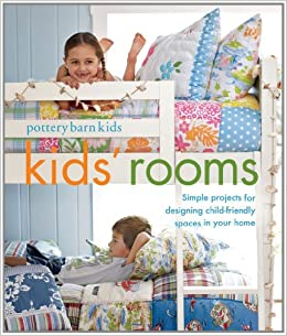 Pottery Barn Kids Rooms Simple Projects And Tips For Designing Child Friendly Spaces In Your Home Wills Margaret Sabo 9781616281458 Amazon Com Books