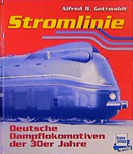 Stromlinie: Deutsche Dampflokomotiven der dreißiger Jahre