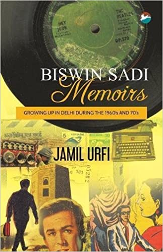 Biswin Sadi Memoirs Growing Up In Delhi During The 1960 S And 70 S