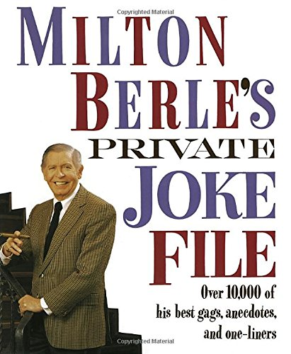 Milton Berle's Reserved Joke File: Over 10,000 of His Best Gags, Anecdotes, and One-Liners