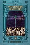 img - for VISIONARIUM pr sentiert: Arcanum. Geschichten aus der Zukunft (Volume 2) (German Edition) book / textbook / text book