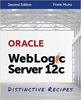 Oracle WebLogic Server 12c: Distinctive Recipes: Architecture, Development and Administration ¨C April 30, 2014